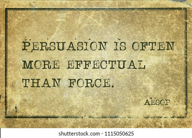 Persuasion is often more effectual than force - famous ancient Greek story teller Aesop quote printed on grunge vintage cardboard