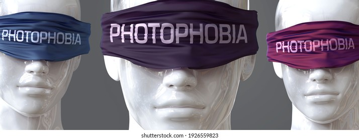 Photophobia can blind our views and limit perspective - pictured as word Photophobia on eyes to symbolize that Photophobia can distort perception of the world, 3d illustration