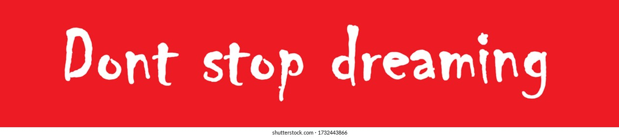 "Phrase ""Dont stop dreaming"" on a red background"