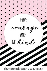 pink polka dots black stripe motivational slogan quote. Have courage and be kind