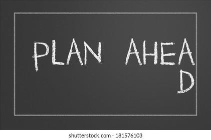Plan ahead written on a chalkboard