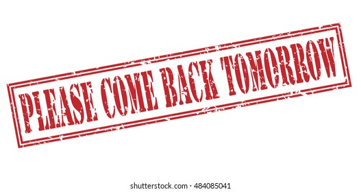 please come back tomorrow stamp