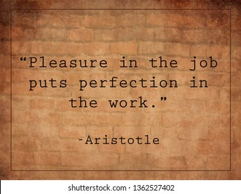 """""""Pleasure in the job puts perfection in the work"""" - Aristotle quote on brick background"""
