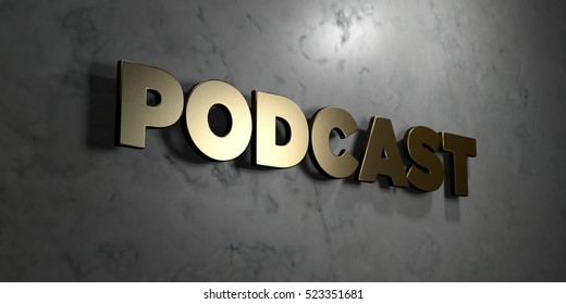 Podcast - Gold sign mounted on glossy marble wall  - 3D rendered royalty free stock illustration. This image can be used for an online website banner ad or a print postcard.
