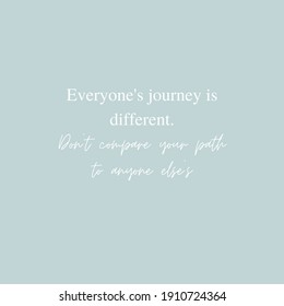 Positive Quote. Happiness Quote. Motivational Quote. Inspirational Quote. Green and White. Everyone's journey is different. Don't compare your path to anyone else's.