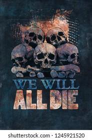 Poster design We Will All Die with skulls, bones and vintage fonts. Raster Version Illustration.