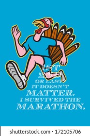 Poster greeting card illustration showing a wild turkey run trot running runner viewed from side done in cartoon style with words First, Second or Last? It doesn't matter. I survived the Marathon.