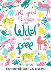 poster with jaguars, tropic plants and hand letterin quote. All good things are wild and free. Going, staying, sleeping, jumping. Tropic wild animals and plants in folk naive style.