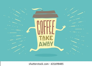 Poster take out coffee cup with hand drawn lettering Coffee take away for cafe and coffee to go. Colorful drawing for drink and beverage menu or cafe theme. Illustration