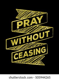 Pray without ceasing Bible scripture prayer art on black Background