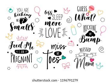 Pregnancy quote set. Print design for pregnant woman. Motherhood  illustration. Cute lettering with doodles. Calligraphy for t-shirt. Baby and newborn icons.