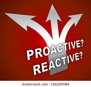 Proactive Vs Reactive Arrows Representing Taking Aggressive Initiative Or Reacting. Taking Charge Versus Late Action - 3d Illustration