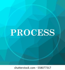 Process icon. Process website button on blue low poly background.