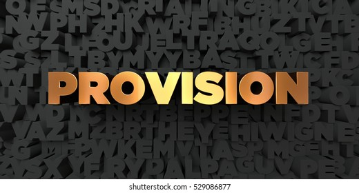 Provision - Gold text on black background - 3D rendered royalty free stock picture. This image can be used for an online website banner ad or a print postcard.