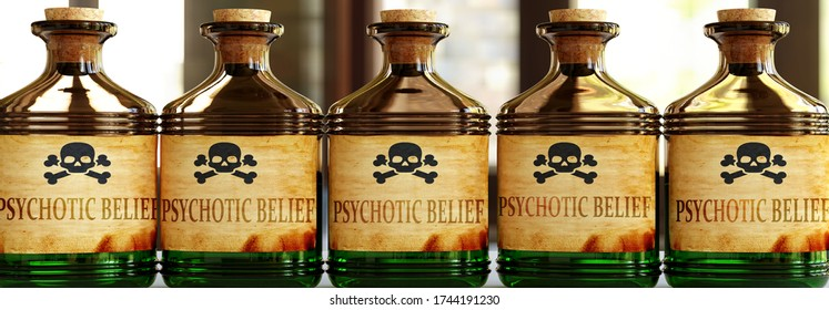 Psychotic belief can be like a deadly poison - pictured as word Psychotic belief on toxic bottles to symbolize that Psychotic belief can be unhealthy for body and mind, 3d illustration