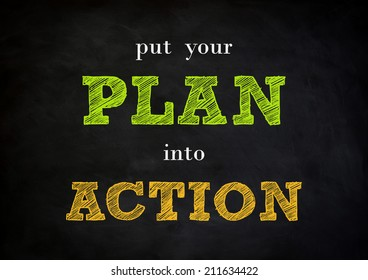put your plan into action - written concept on chalkboard