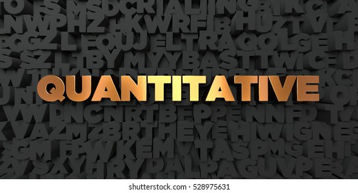 Quantitative - Gold text on black background - 3D rendered royalty free stock picture. This image can be used for an online website banner ad or a print postcard.