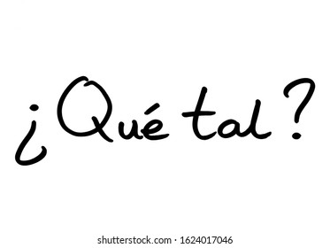 Que Tal? - the informal Spanish phrase meaning How do you do? or Whats up?, handwritten on a white background.
