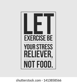 quote about life. Let exercise be your stress reliever, not food.