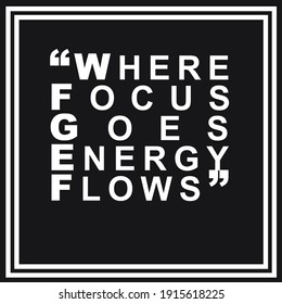 Quote. Best motivational saying or quote about life. Where focus goes energy flows.