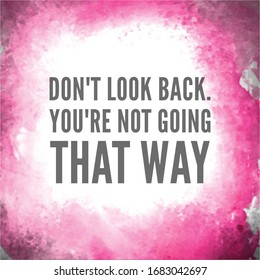 Quote - Don't look back you are not going that way