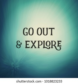 Quote - Go out & Explore