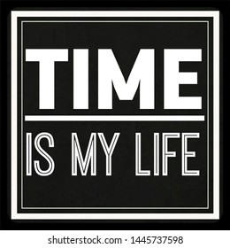 Quote life. Time is my life