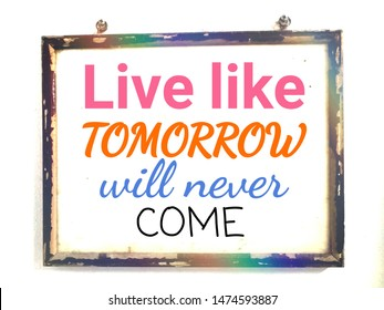 Quote live like tomorrow will never come in picture frame