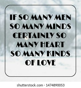 Quote love. If so many men so many minds certainly so many heart so many kinds of love