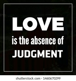 Quote motivational. Love is the absence of judgment