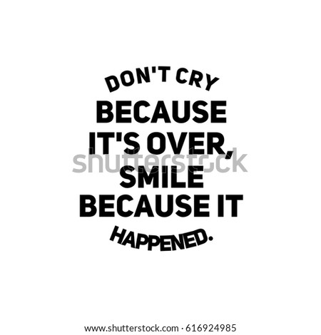 Quote On White Dont Cry Because Stock Illustration 616924985