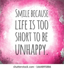 Quote - Smile because life is too short to be unhappy