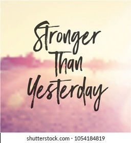 Quote - Stronger than yesterday