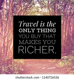 Quote - Travel is the only thing you buy that can make you richer