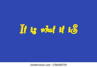 """Quote """"It is what it is"""""""
