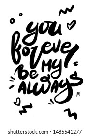 Quote You Will Forever Be My Always.  card with hand drawn unique typography design element for greeting cards, prints and posters. Handwritten lettering. Modern ink brush calligraphy.