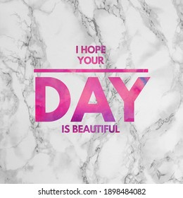 Quote-I hope your day is beautiful