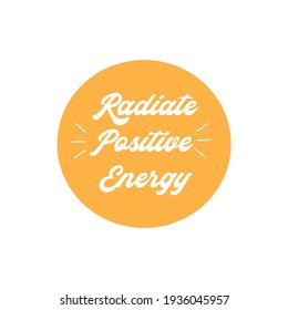Radiate positive energy quote typography. Motivational poster.