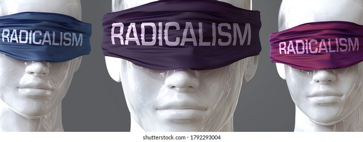 Radicalism can blind our views and limit perspective - pictured as word Radicalism on eyes to symbolize that Radicalism can distort perception of the world, 3d illustration