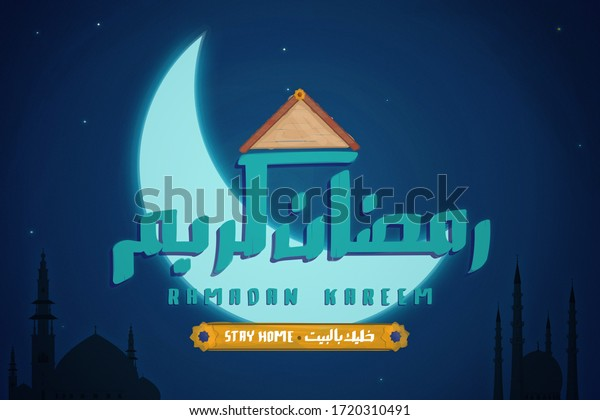 """""""Ramadan Kareem"""" and """"Stay Home"""" handwritten in English and Arabic under a rooftop in a composition combining the blue night sky, bright crescent moon, stars, and skyline of mosques."""