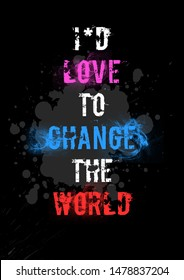 "Really Cool Quote ""I'd love to change the world"""