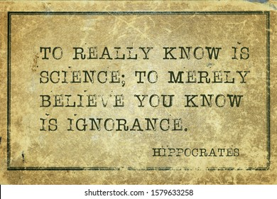 To really know is science; to merely believe you know is ignorance - famous ancient Greek physician Hippocrates quote printed on grunge vintage cardboard