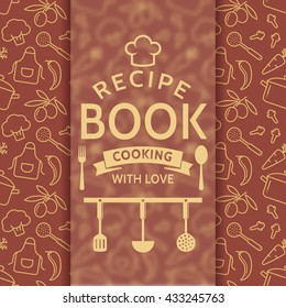 Recipe book. Cooking with love. Elegant cover with outline culinary symbols and typographic badge. Raster background in brown and beige colors.