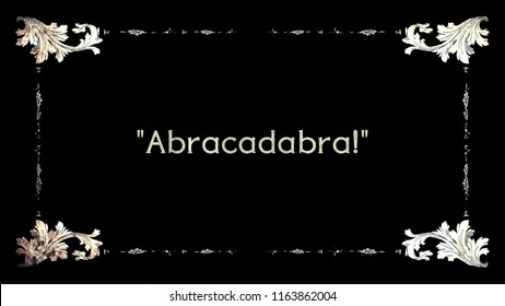 A re-created film frame from the silent movies era, showing an intertitle text: abracadabra (a word used when performing magical tricks), with quotes.