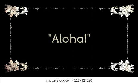 A re-created film frame from the silent movies era, showing an intertitle greeting word: aloha (Hawaiian).