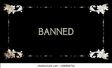 A re-created film frame from the silent movies era, showing an intertitle text: banned.
