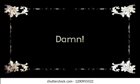 A re-created film frame from the silent movies era, showing an intertitle text: damn!