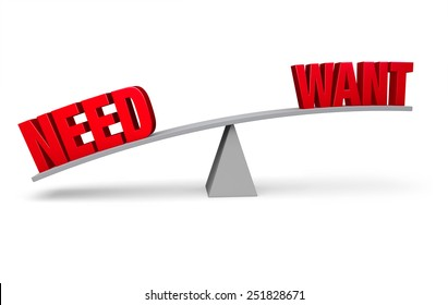 "A red ""NEED"" weighs down one end of a gray balance beam while a red ""WANT"" sits high in the air on the other end.  Isolated on white."