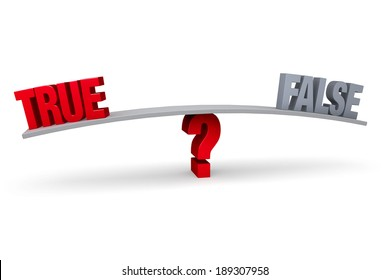 "A red ""TRUE"" and a gray ""FALSE"" sit on opposite ends of a gray board which is balanced on a red question mark. Isolated on white."