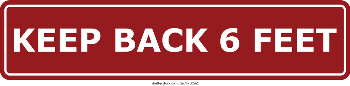 Red and White KEEP BACK 6 FEET Rectangle Sign inspired by a sign from the back end of a fire truck.  Reminds everyone to social distance during cold and flu season and stay back at least 6 feet.